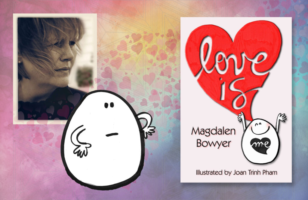Love Is by Magdalen Bowyer